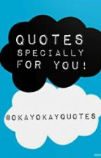Quotes Specially For You! by OkayOkayQuote