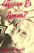 ¿Acaso es amor? by kanekiken01