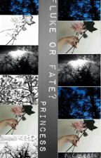 Fluke or Fate? by Princessaf_24