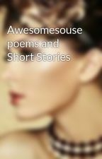 Awesomesouse poems and Short Stories by crazyfuncookies