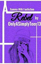 Rebel |★| Sammy Wilk by OnlyASimplyTeen13