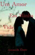 Um Amor Em Minha Vida by Mandinhads