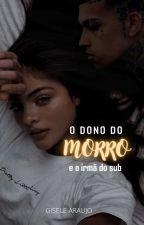 O Dono Do Morro E A Irmã Do Sub (Em Revisão) by GiseleAraujo84