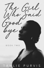 The Girl Who Said Goodbye [sequel to TGHLB] by TahliePurvis