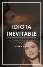 Idiota Inevitable | Samantha & Zack | [Editando Capítulos] by MichelleDelaRosa316