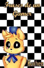 Frases de un Gamer   Editando. by Kuxhee