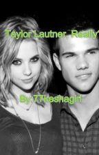 Taylor Lautner, Really? by 77keshagirl