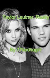 Taylor Lautner  Really? by 77keshagirl