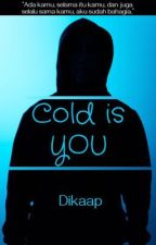 Cold Is You by dikaap