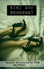 Bini Aku Sombong?![√] by AsyilahCattleya