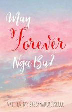 May Forever Nga Ba by sassymademoiselle