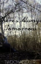 There's always Tomorrow (Carl Grimes Fanfic) by twdchandler