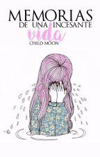 Memorias de una Incesante Vida. by Chiara_criaturita