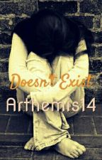 Doesn't Exist by Arthemis14