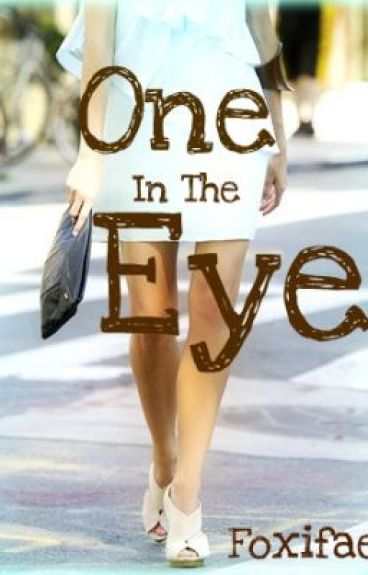 One in the Eye (A Short Story) by foxifae