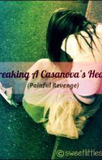 Breaking A Casanova's Heart (Painful Revenge) by SweetLittleSpy