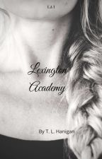 Lexington Academy - [Complete] by tangieee