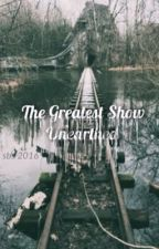the greatest show unearthed : muke by sweetbedtimestorie