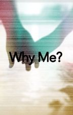 Dan Howell Fanfic~~ Why Me? by kitty_kenz