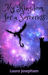 My Kingdom for a Sorceress by LauraJosephsen