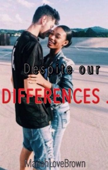 Despite our Differences . (Bwwm)