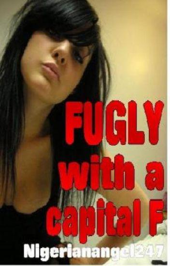 Fugly with a capital F!!!