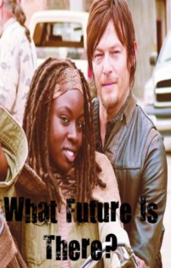 What Future is There? (Walking Dead/Daryl Dixon/Michonne Fanfic)