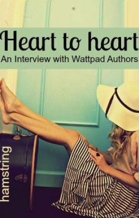 HEART to HEART (An Interview with Wattpad Authors) by hamstring