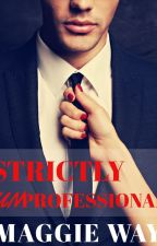 Strictly Unprofessional by Maggiewayauthor