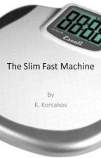 The Slim Fast Machine by Korsakov