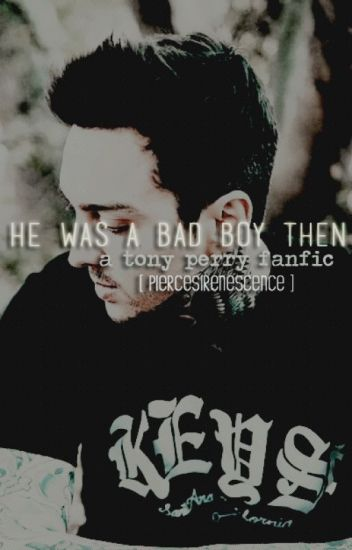 He was a Bad Boy then (Tony Perry Love story Fanfic)