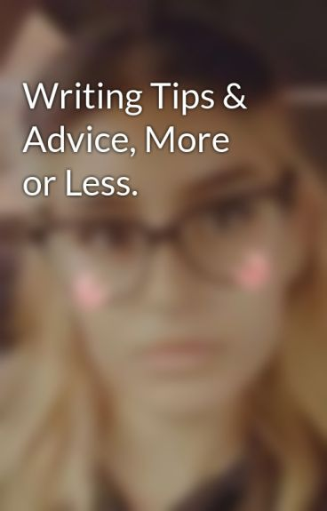 Writing Tips & Advice, More or Less. by Explosivewafflez