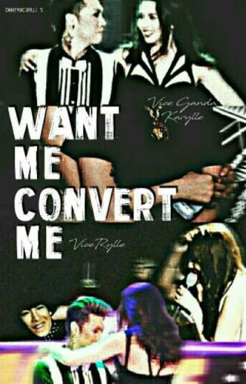 Want Me? Convert Me || Vicerylle