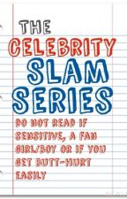 The Celebrity Slam Series by the_anon_roaster