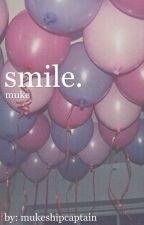 smile. | muke by joshlershipcaptain