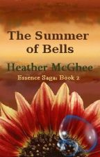 The Summer of Bells:  The Essences Saga - Book #2 by hmmcghee