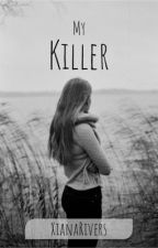 My Killer by AnnaThecheerleader