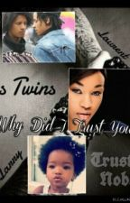 Why Did I Trust You by LesTwins4Lyfe