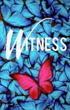 Witness | Major Editing by AubreyParsons