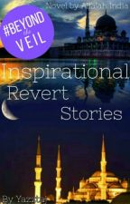 Inspirational Revert Stories(Based On True Stories) by yazztaj