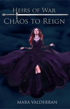 Heirs of War, Chaos to Reign (3) by MaraValderran