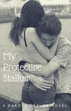 My Protective Stalker (Under Revisions) by Cupcakelover0419
