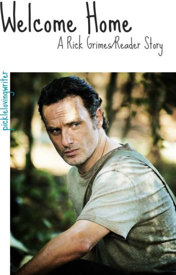 Welcome Home - Rick Grimes x Reader Story [#Wattys2016]