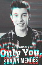 Only You - Shawn Mendes by thedreamergxrl