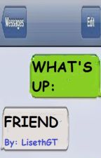 What's Up: Friend (COMPLETED)  by LisethGT