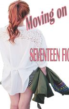 Moving On [Seventeen Fan-fic] by chim_chimni