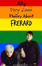 Frerard Theory by impalala0929