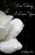 ~*I'm sorry...I love you*~ by XxWishingStarxX