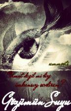 "Gözümün Suyu ""...ŞİİR..."" by ttuummuu"