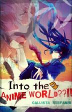Into The Anime World??!! by Meloisca